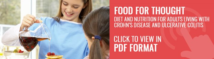 Food For Thought: Diet and Nutrition for Adults living with Crohn's Disease and Ulcerative Colitis brochure. Click to view in PDF Format
